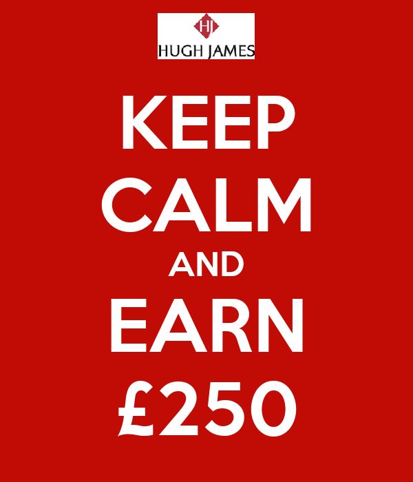 KEEP CALM AND EARN £250