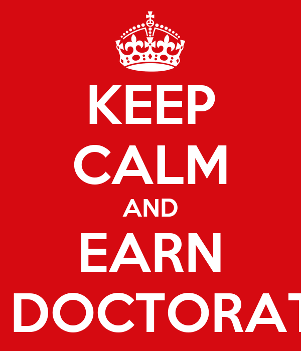 KEEP CALM AND EARN A DOCTORATE