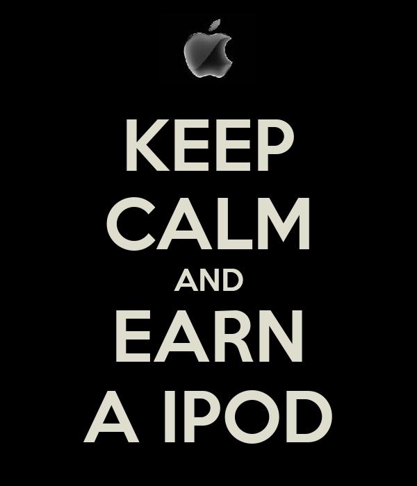 KEEP CALM AND EARN A IPOD