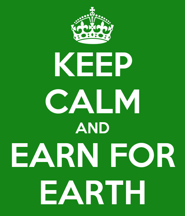 KEEP CALM AND EARN FOR EARTH
