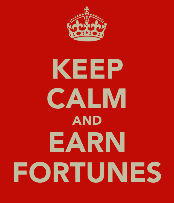 KEEP CALM AND EARN FORTUNES