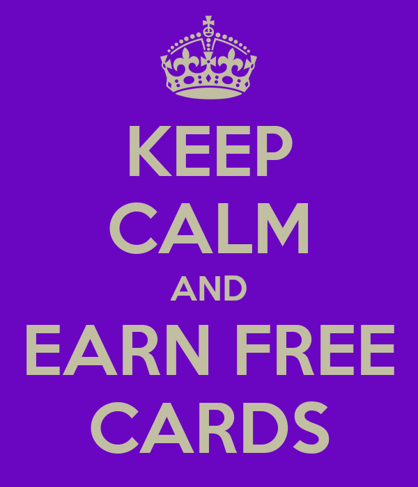 KEEP CALM AND EARN FREE CARDS