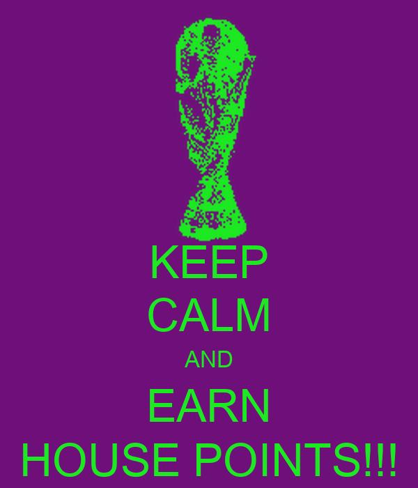 KEEP CALM AND EARN HOUSE POINTS!!!