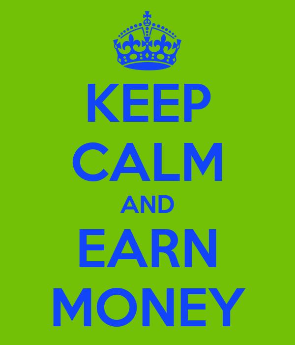 KEEP CALM AND EARN MONEY