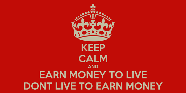 KEEP CALM AND EARN MONEY TO LIVE DONT LIVE TO EARN MONEY
