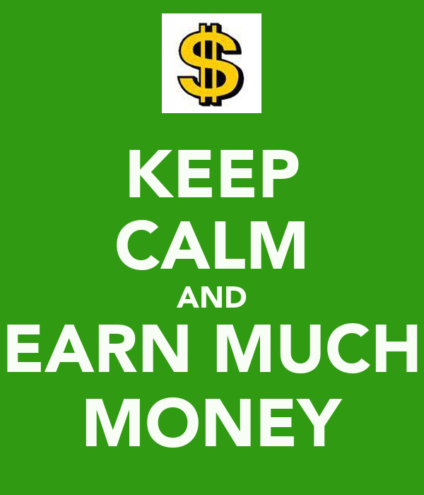 KEEP CALM AND EARN MUCH MONEY