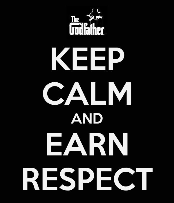 KEEP CALM AND EARN RESPECT