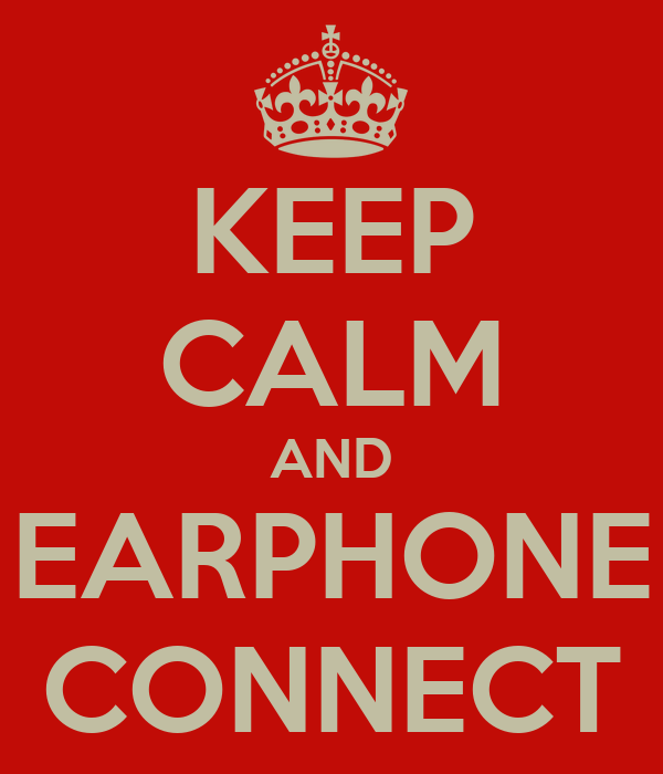 KEEP CALM AND EARPHONE CONNECT