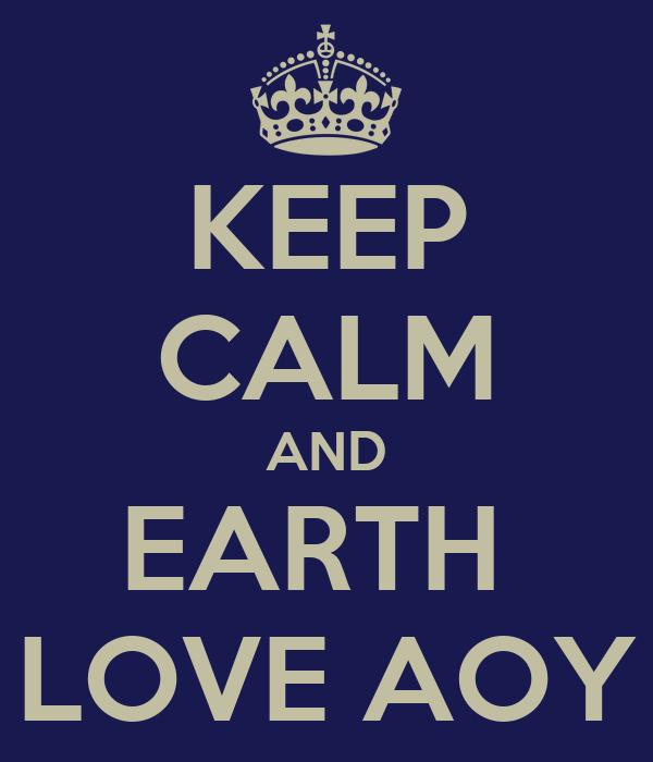 KEEP CALM AND EARTH  LOVE AOY