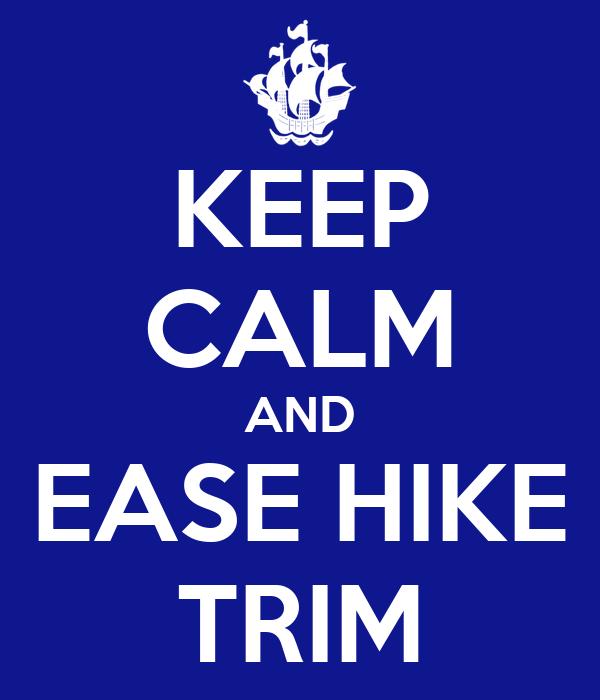 KEEP CALM AND EASE HIKE TRIM