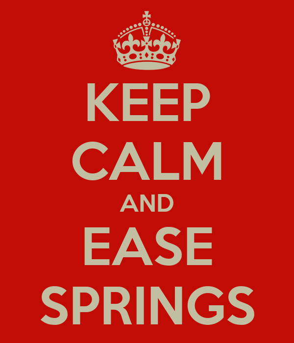KEEP CALM AND EASE SPRINGS