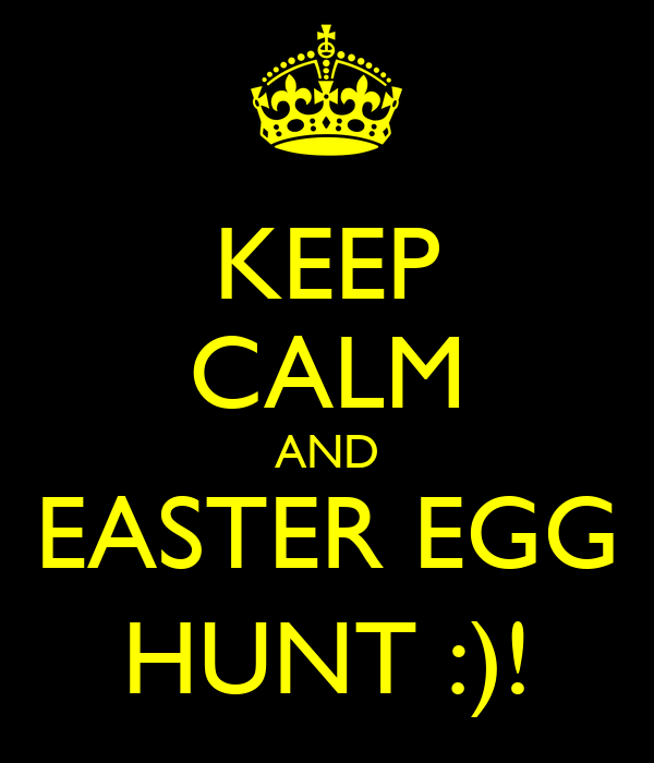 KEEP CALM AND EASTER EGG HUNT :)!