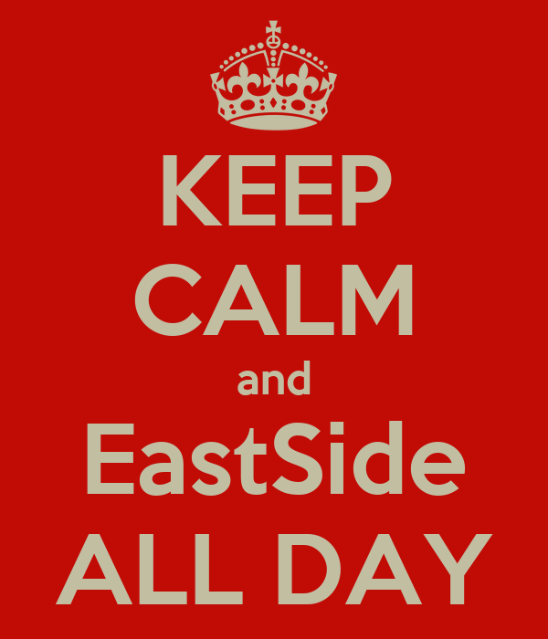 KEEP CALM and EastSide ALL DAY