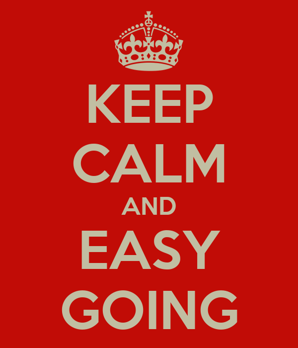 KEEP CALM AND EASY GOING