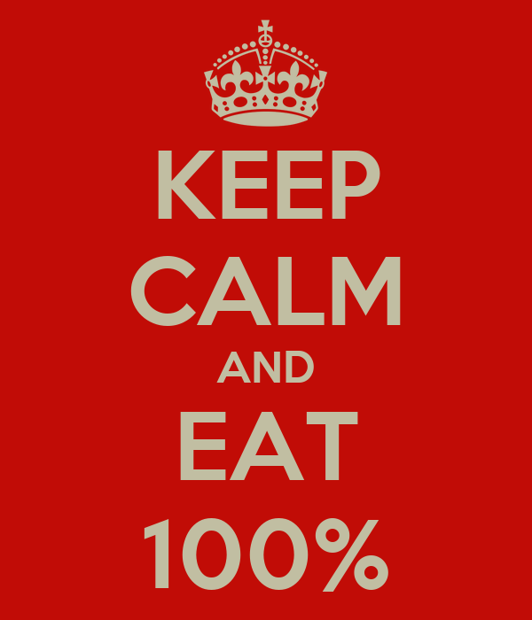 KEEP CALM AND EAT 100%