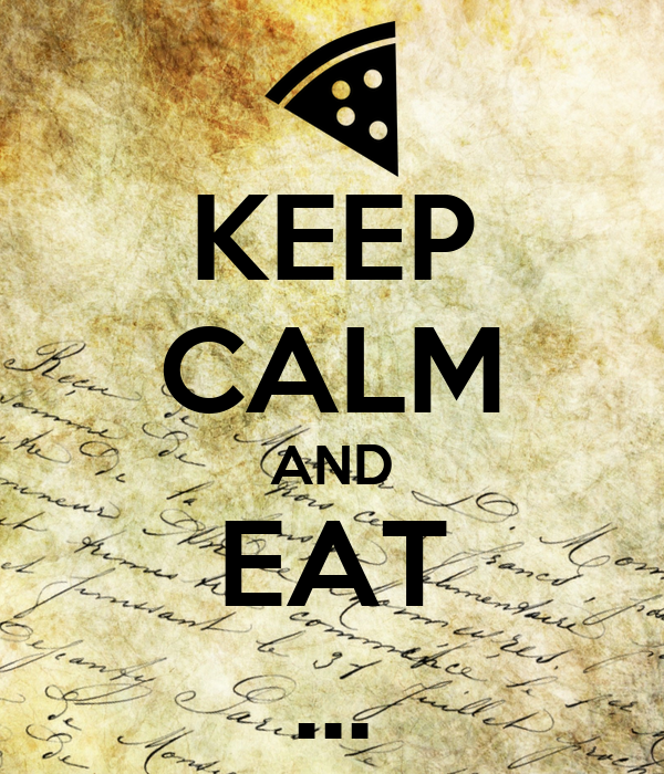KEEP CALM AND EAT ...