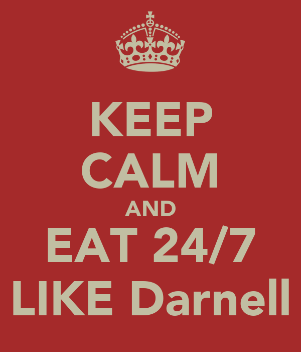 KEEP CALM AND EAT 24/7 LIKE Darnell