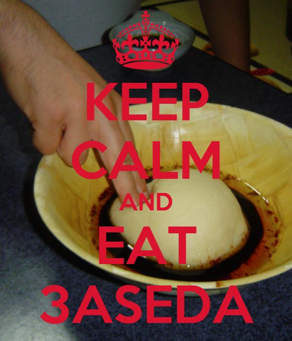 KEEP CALM AND EAT 3ASEDA