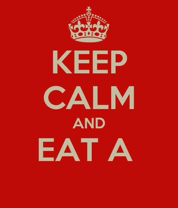 KEEP CALM AND EAT A
