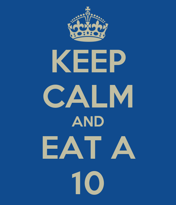 KEEP CALM AND EAT A 10