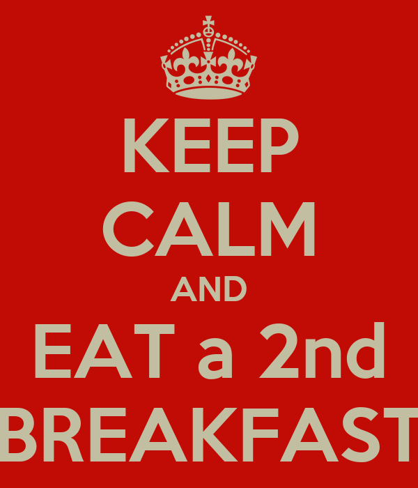 KEEP CALM AND EAT a 2nd BREAKFAST