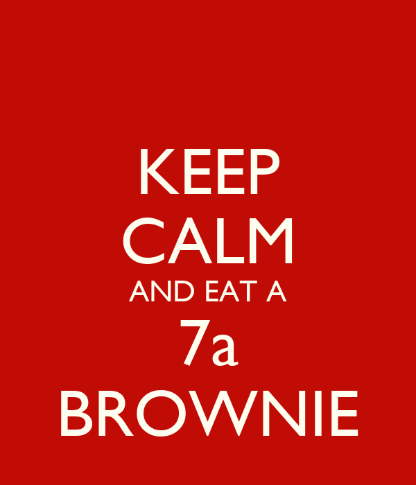 KEEP CALM AND EAT A 7a BROWNIE