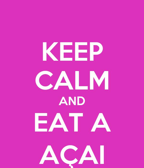 KEEP CALM AND EAT A AÇAI