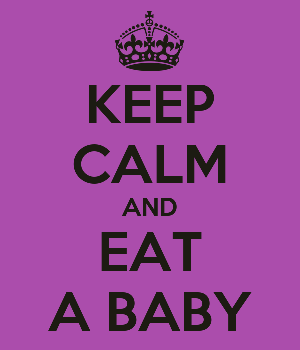 KEEP CALM AND EAT A BABY