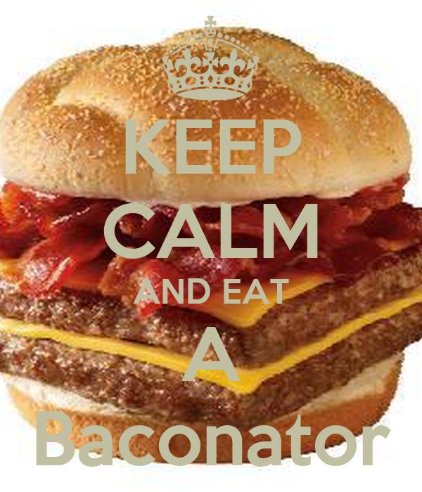 KEEP CALM AND EAT A Baconator