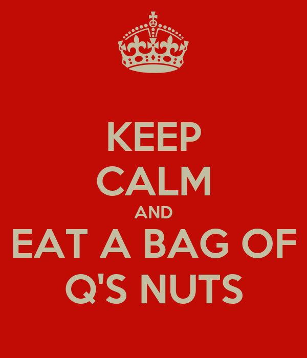 KEEP CALM AND EAT A BAG OF Q'S NUTS