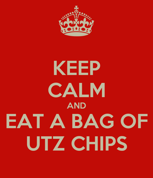 KEEP CALM AND EAT A BAG OF UTZ CHIPS