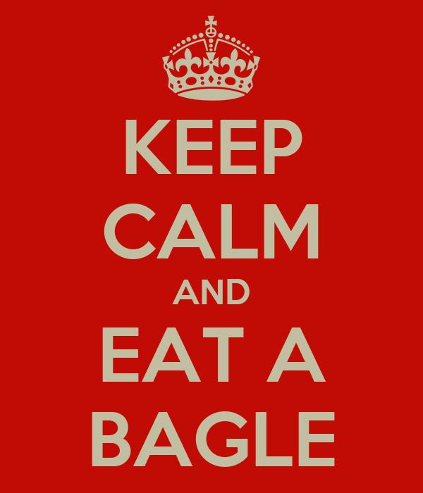 KEEP CALM AND EAT A BAGLE