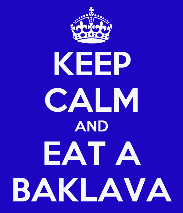 KEEP CALM AND EAT A BAKLAVA
