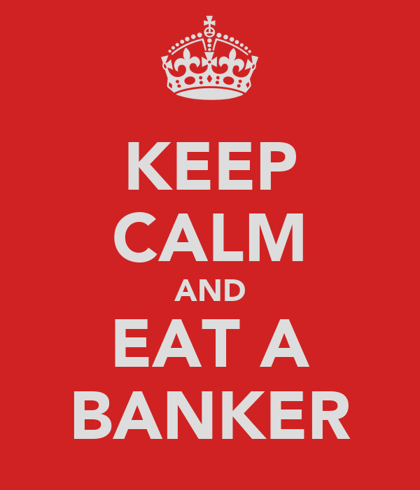 KEEP CALM AND EAT A BANKER