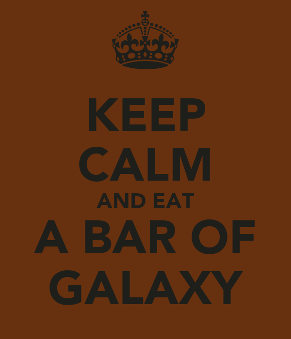KEEP CALM AND EAT A BAR OF GALAXY