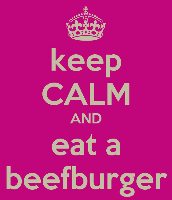 keep CALM AND eat a beefburger