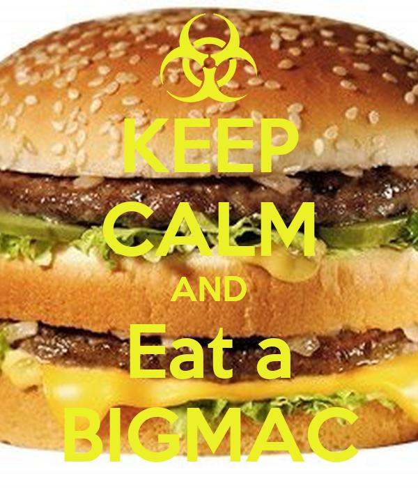 KEEP CALM AND Eat a BIGMAC