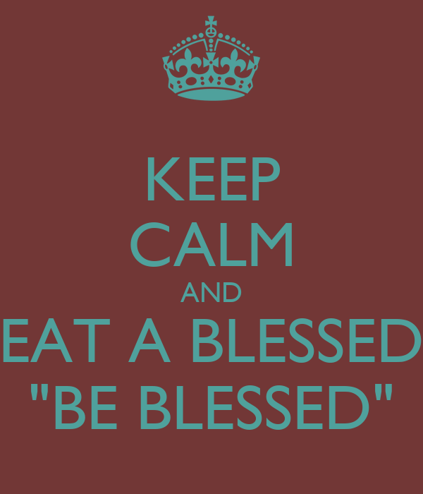 "KEEP CALM AND EAT A BLESSED ""BE BLESSED"""