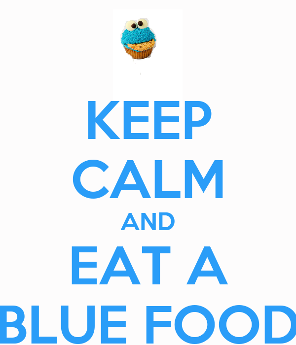 KEEP CALM AND EAT A BLUE FOOD
