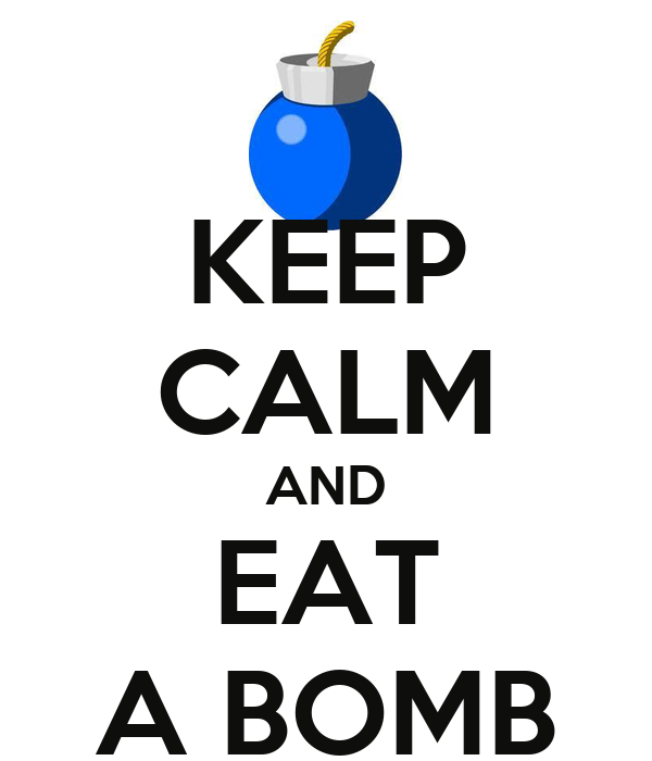KEEP CALM AND EAT A BOMB