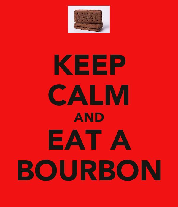 KEEP CALM AND EAT A BOURBON