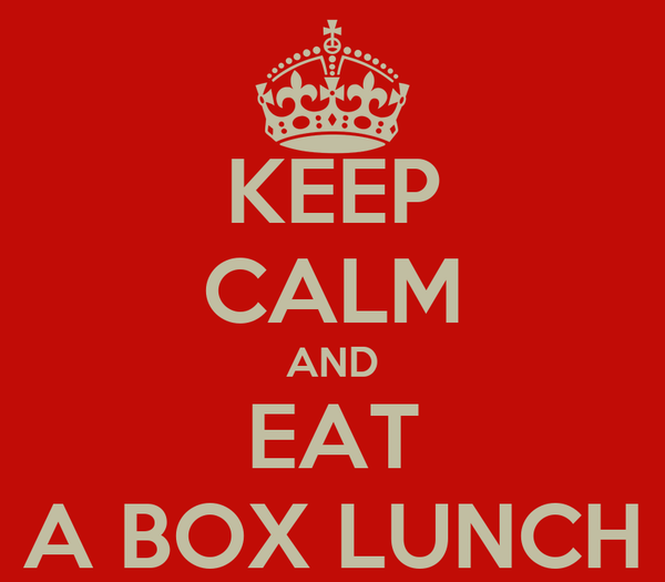 KEEP CALM AND EAT A BOX LUNCH