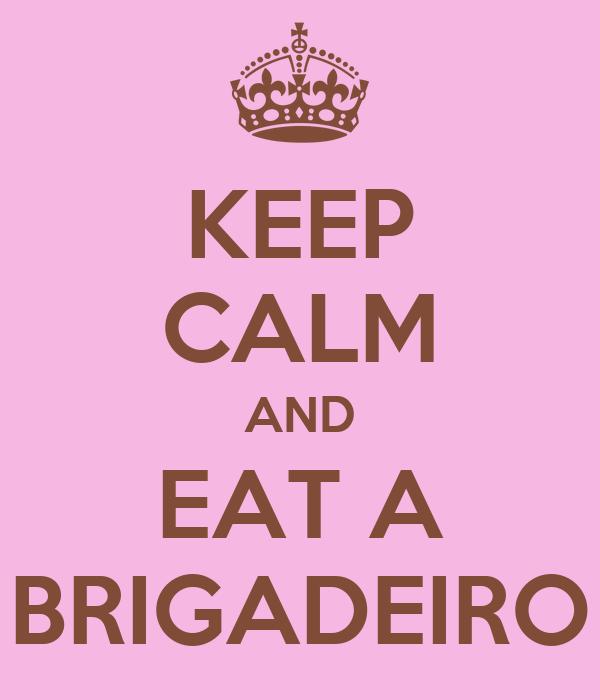 KEEP CALM AND EAT A BRIGADEIRO