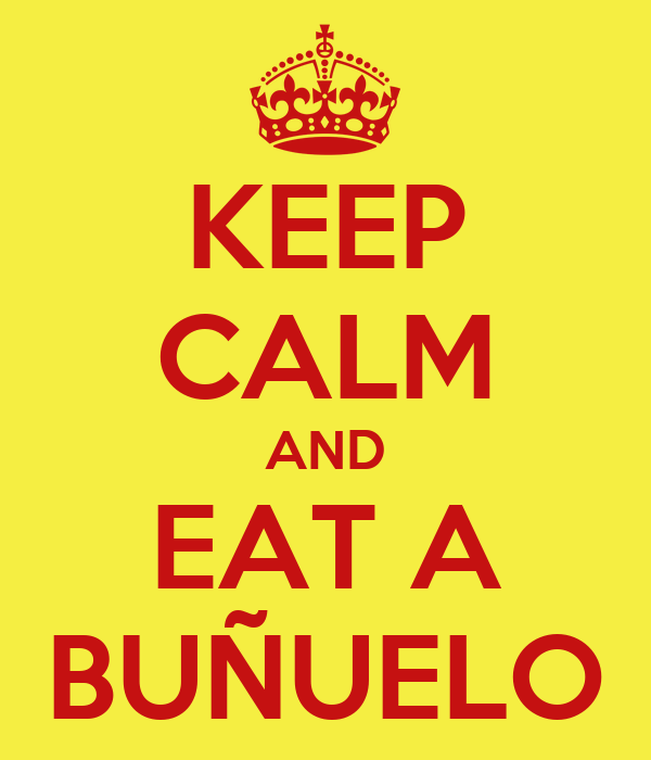 KEEP CALM AND EAT A BUÑUELO