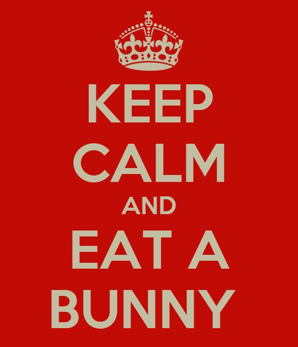 KEEP CALM AND EAT A BUNNY
