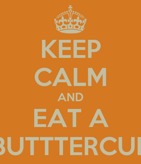 KEEP CALM AND EAT A BUTTTERCUP