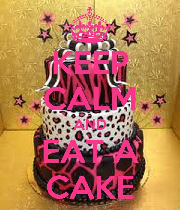 KEEP CALM AND EAT A CAKE