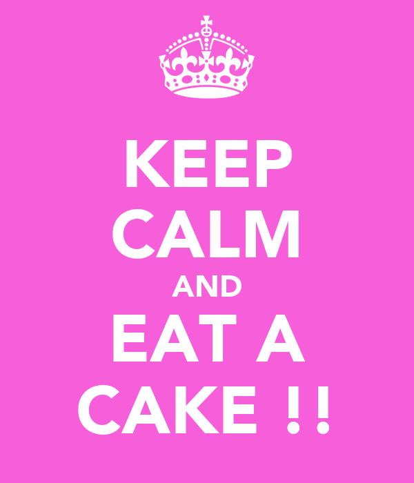 KEEP CALM AND EAT A CAKE !!