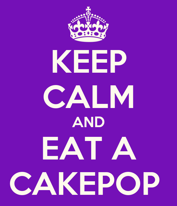 KEEP CALM AND EAT A CAKEPOP