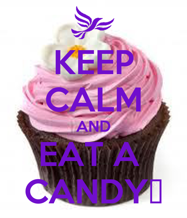 KEEP CALM AND EAT A  CANDY♥